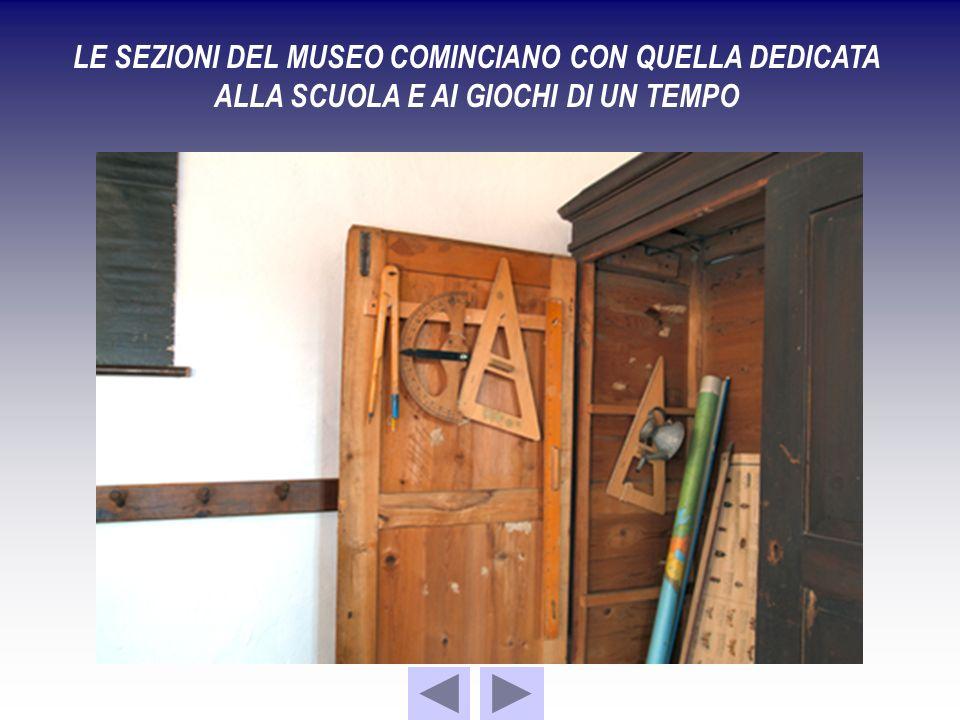 LE SEZIONI DEL MUSEO COMINCIANO CON QUELLA DEDICATA ALLA SCUOLA E AI GIOCHI DI UN TEMPO