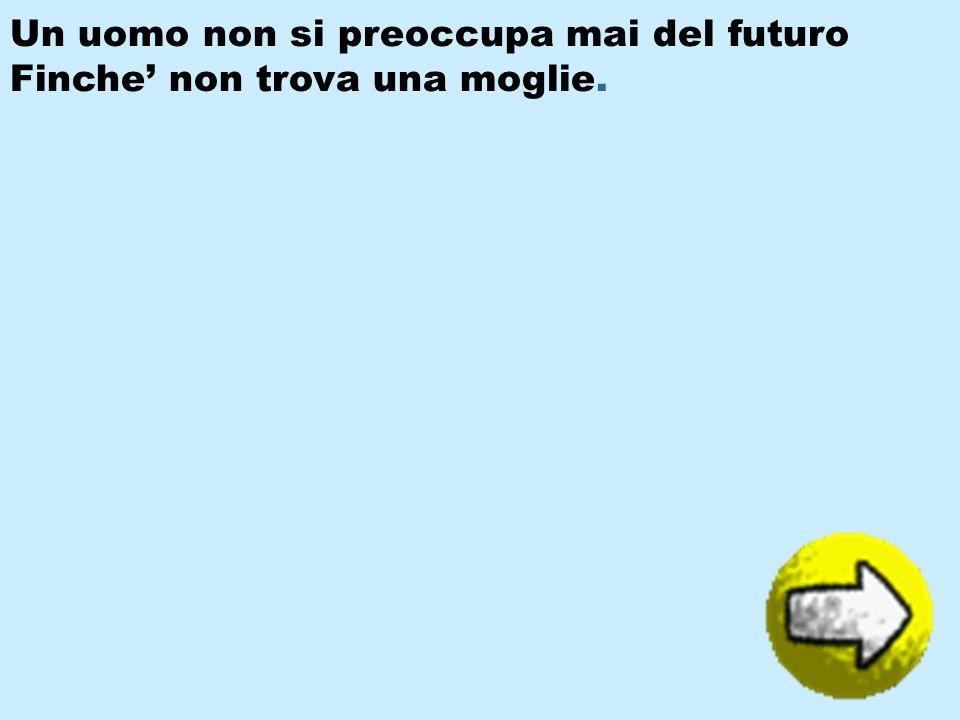 Un uomo non si preoccupa mai del futuro