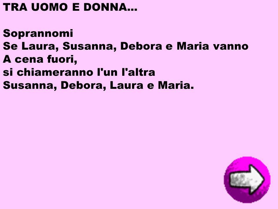 TRA UOMO E DONNA... Soprannomi Se Laura, Susanna, Debora e Maria vanno