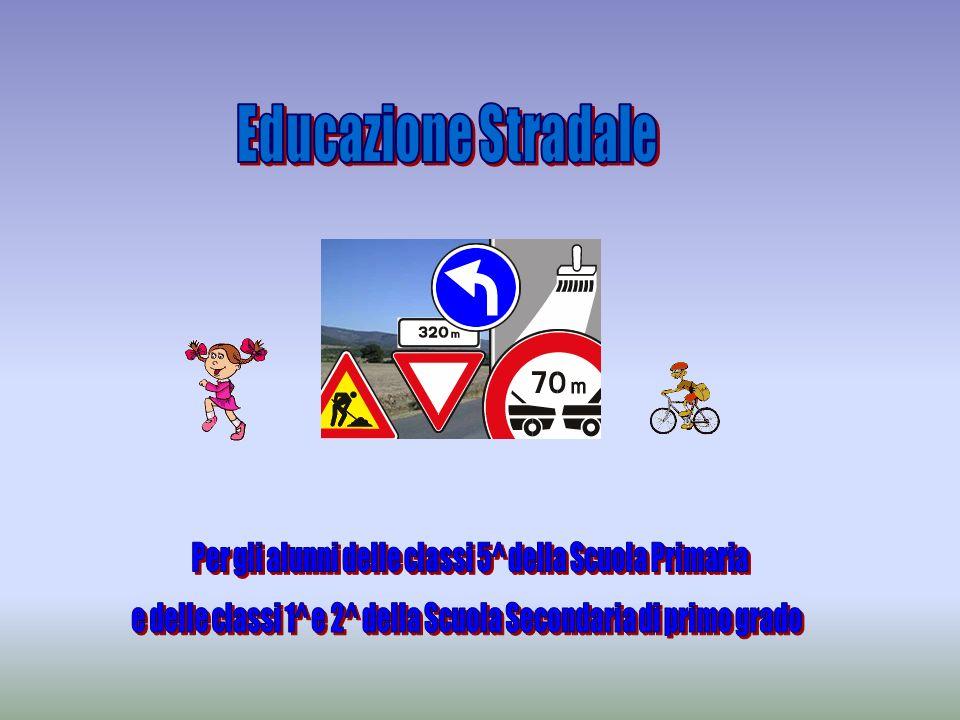 Educazione Stradale Per gli alunni delle classi 5^ della Scuola Primaria.