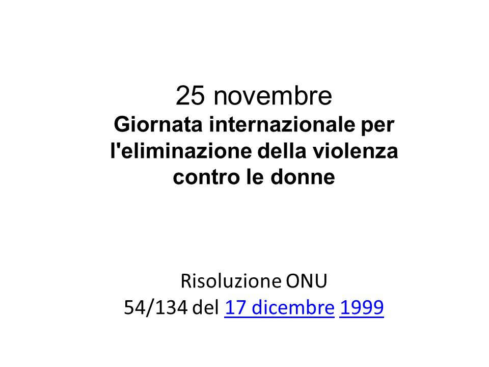 25 novembreGiornata internazionale per l eliminazione della violenza contro le donne. Risoluzione ONU.