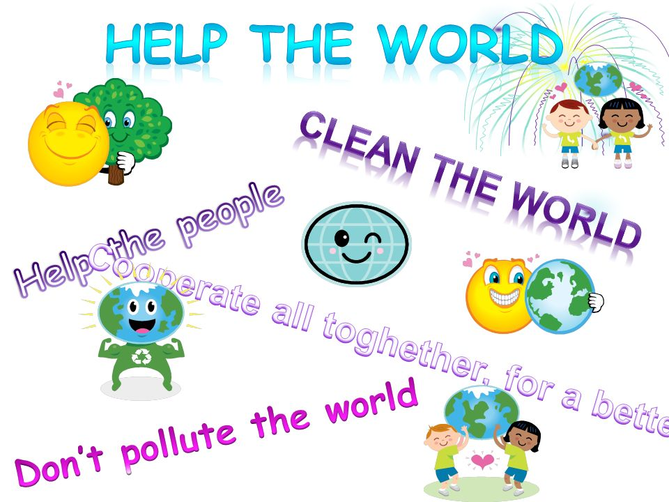 Cooperate all toghether, for a better world Don't pollute the world