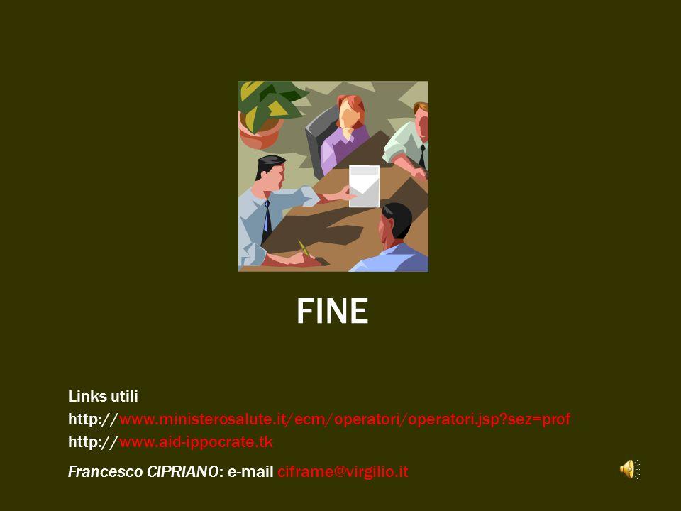 FINE Links utili. http://www.ministerosalute.it/ecm/operatori/operatori.jsp sez=prof. http://www.aid-ippocrate.tk.