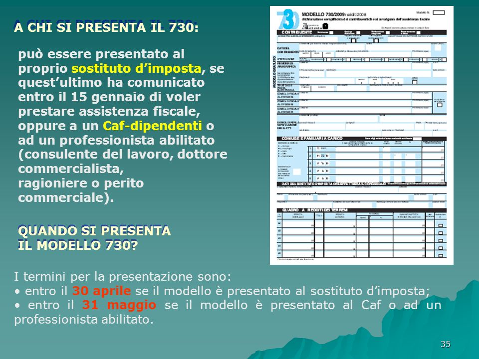 A CHI SI PRESENTA IL 730: può essere presentato al proprio sostituto d'imposta, se quest'ultimo ha comunicato entro il 15 gennaio di voler.