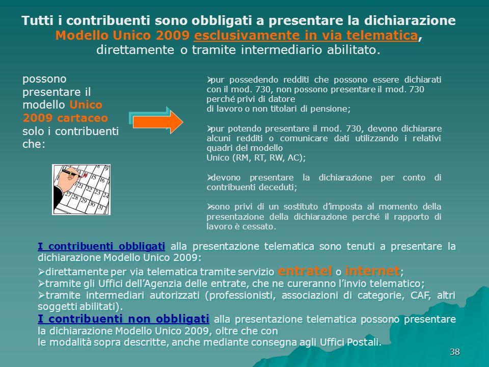 Tutti i contribuenti sono obbligati a presentare la dichiarazione Modello Unico 2009 esclusivamente in via telematica, direttamente o tramite intermediario abilitato.