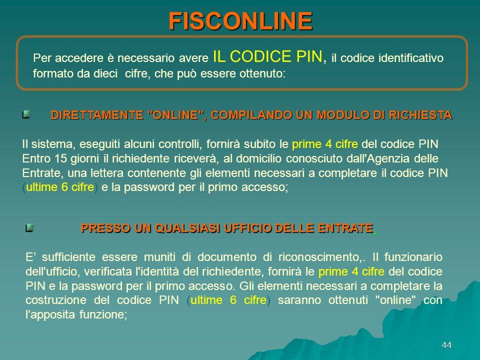 FISCONLINE Per accedere è necessario avere IL CODICE PIN, il codice identificativo formato da dieci cifre, che può essere ottenuto: