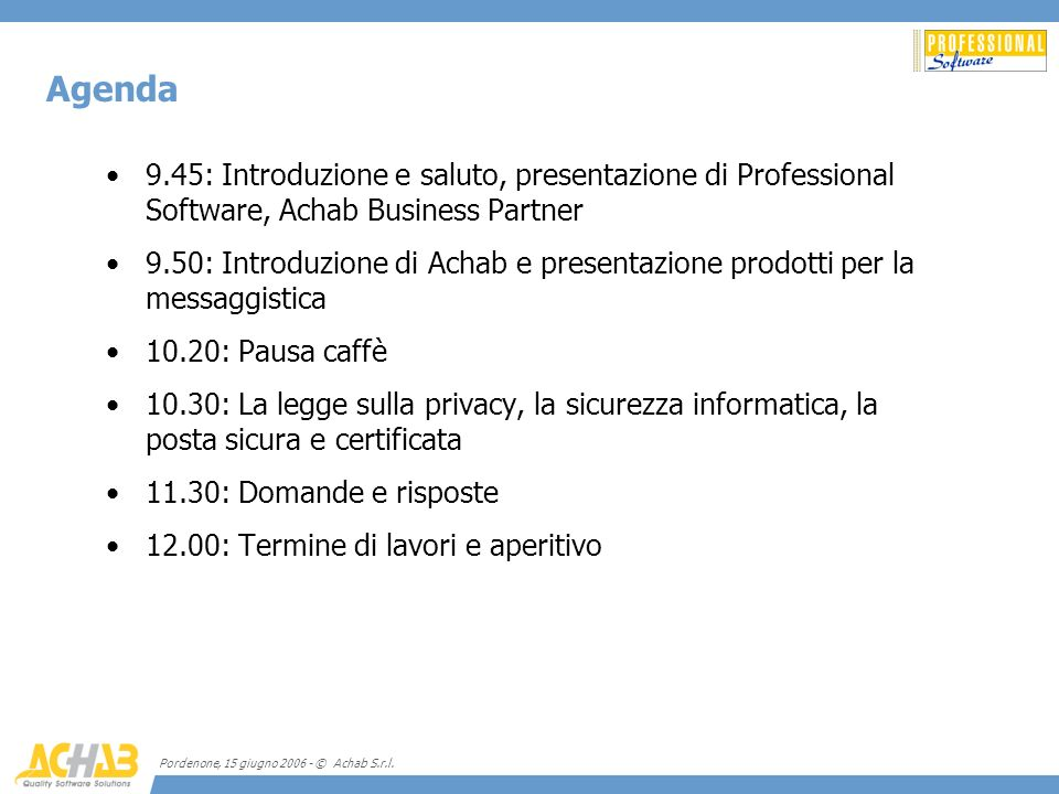 Agenda 9.45: Introduzione e saluto, presentazione di Professional Software, Achab Business Partner.