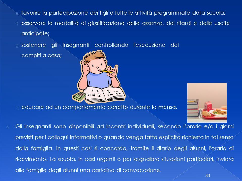 favorire la partecipazione dei figli a tutte le attività programmate dalla scuola;
