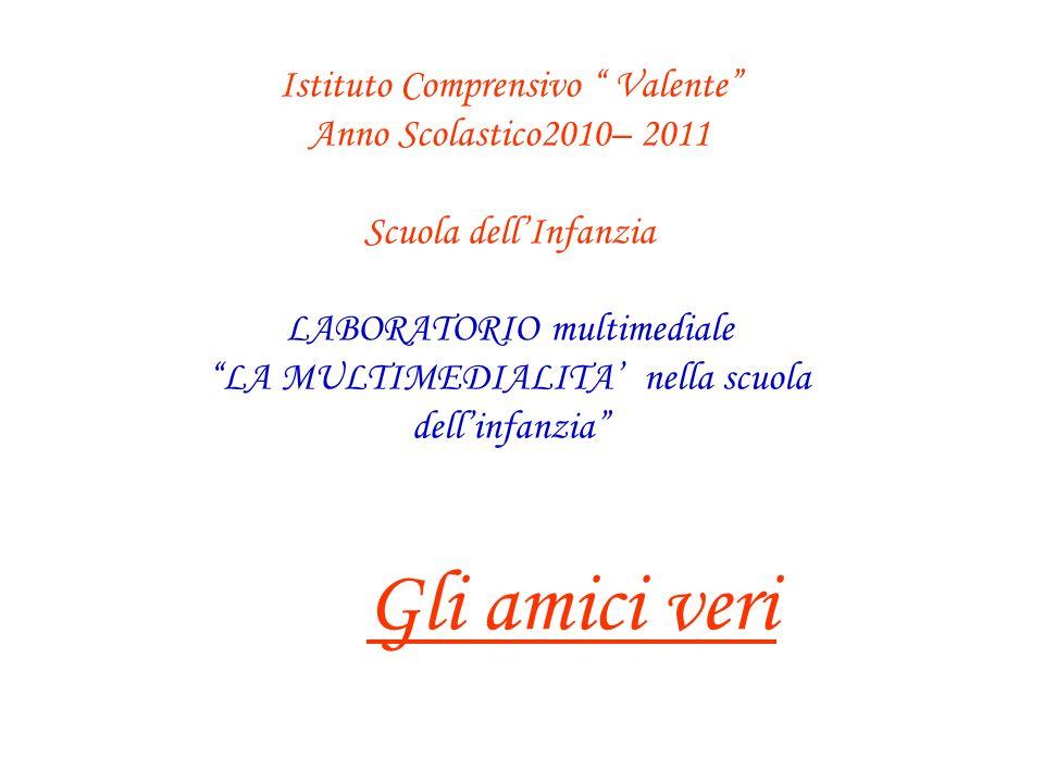 Istituto Comprensivo Valente Anno Scolastico2010– 2011 Scuola dell'Infanzia LABORATORIO multimediale LA MULTIMEDIALITA' nella scuola dell'infanzia