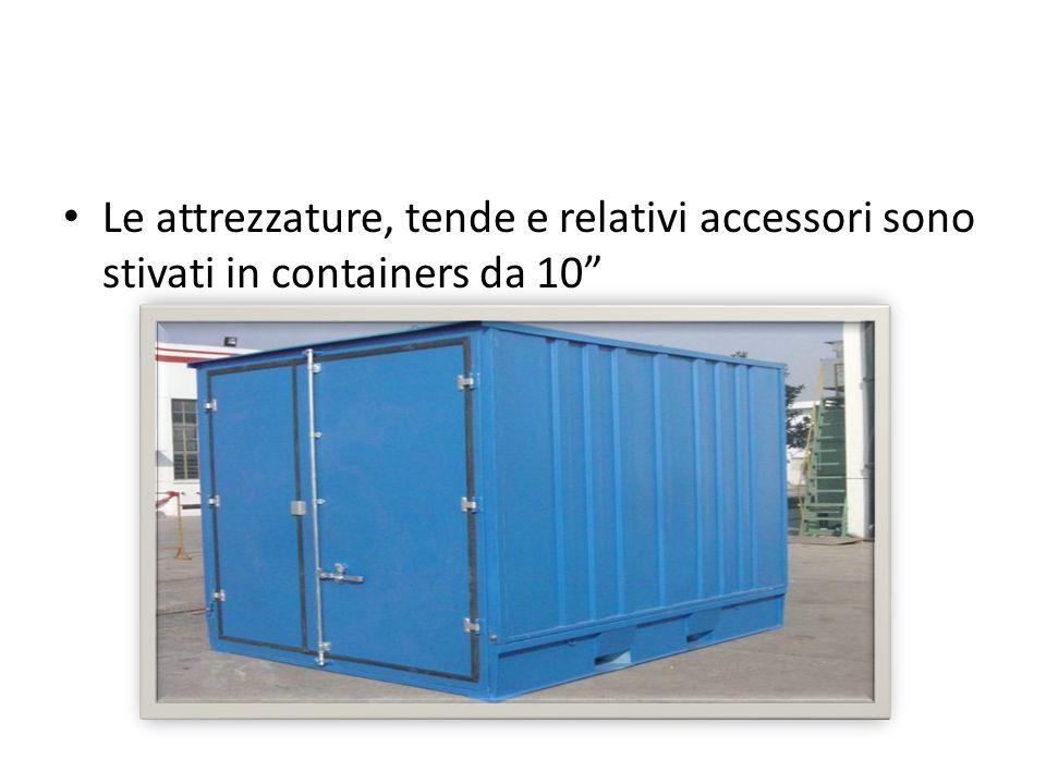 Le attrezzature, tende e relativi accessori sono stivati in containers da 10