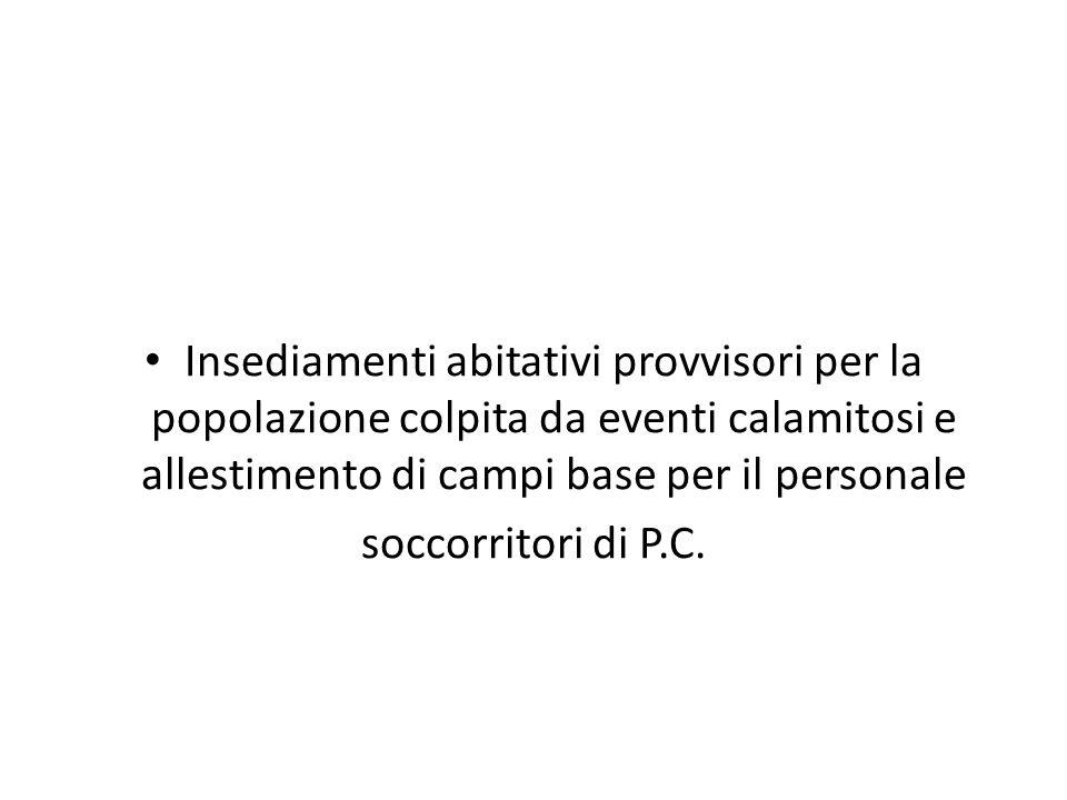 Insediamenti abitativi provvisori per la popolazione colpita da eventi calamitosi e allestimento di campi base per il personale