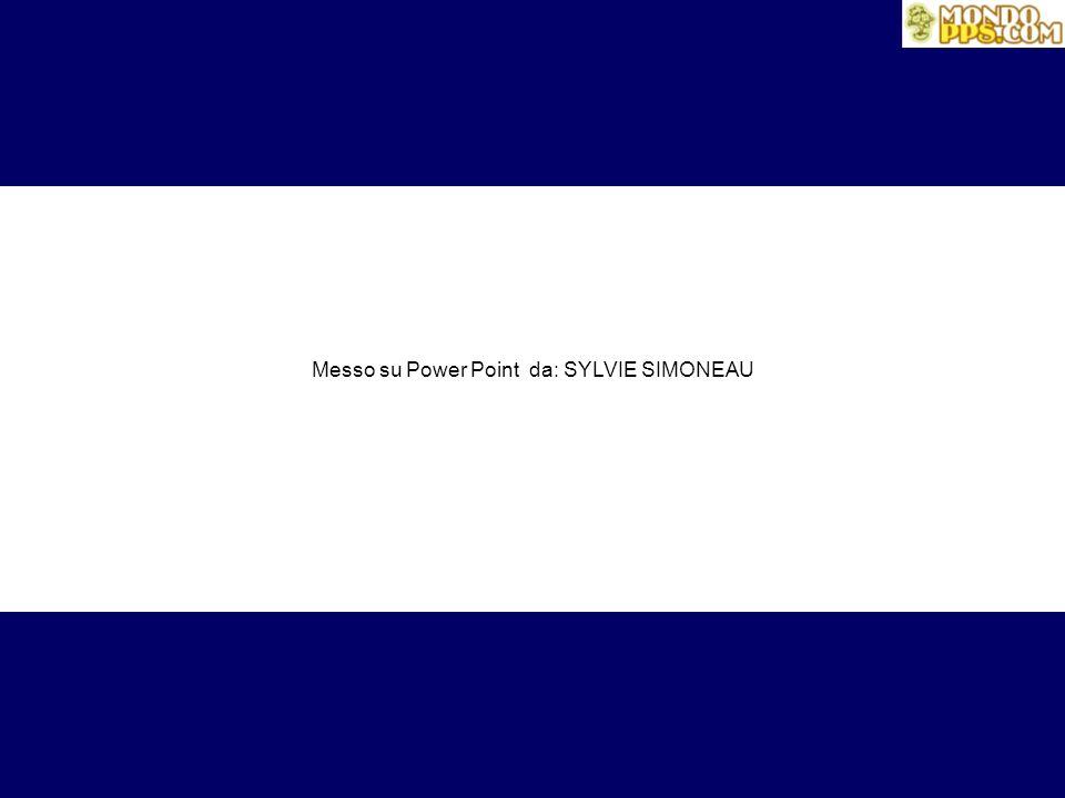 Messo su Power Point da: SYLVIE SIMONEAU