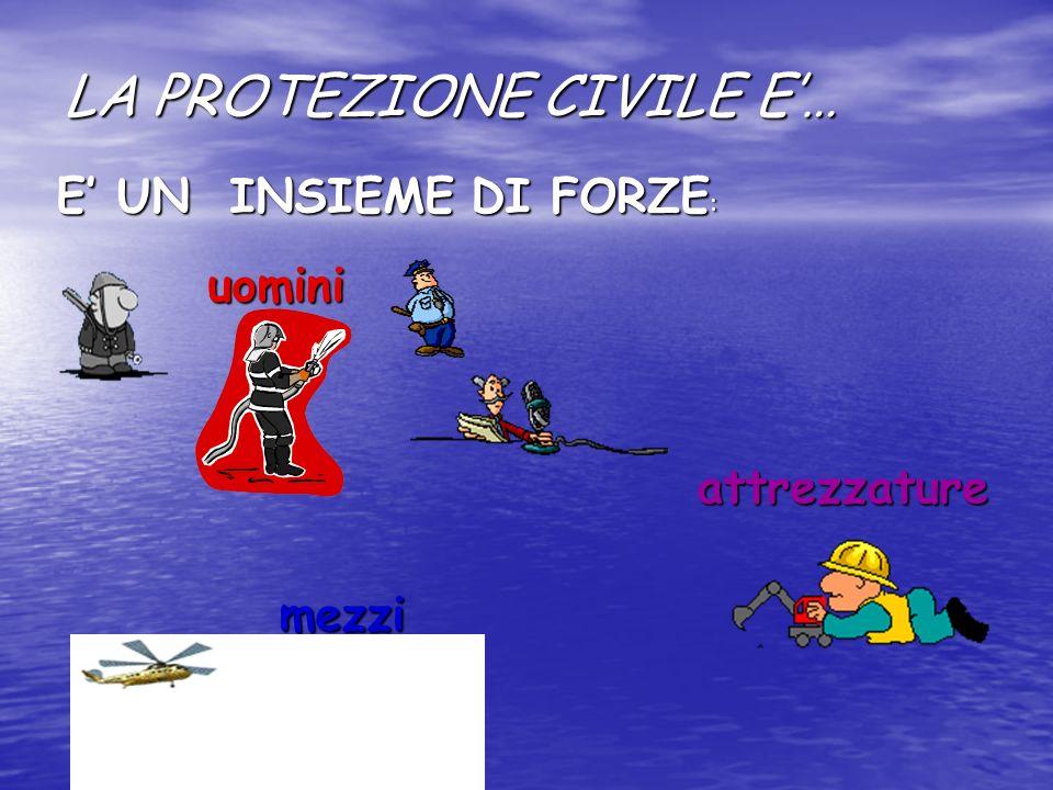 LA PROTEZIONE CIVILE E'…