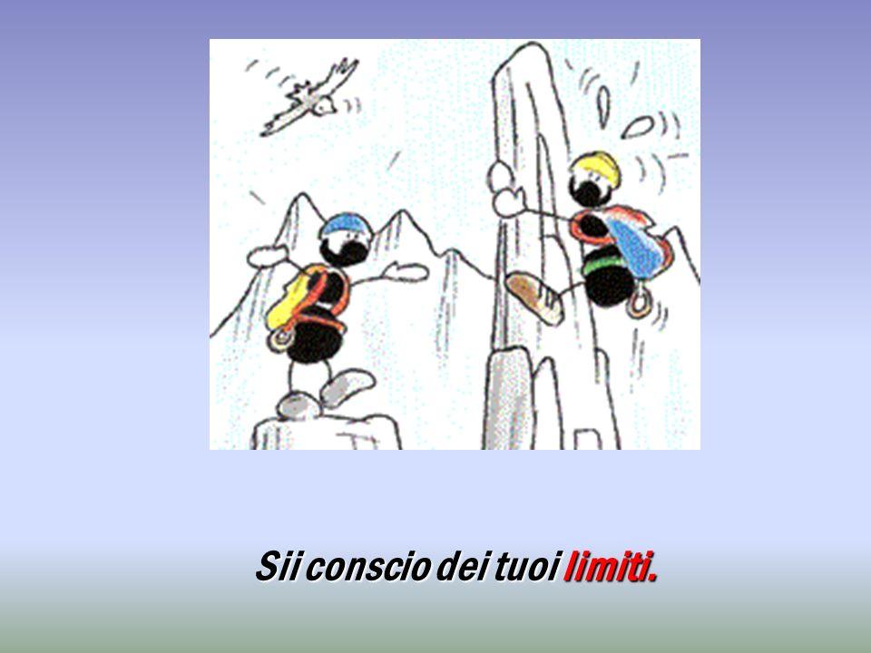 Sii conscio dei tuoi limiti.
