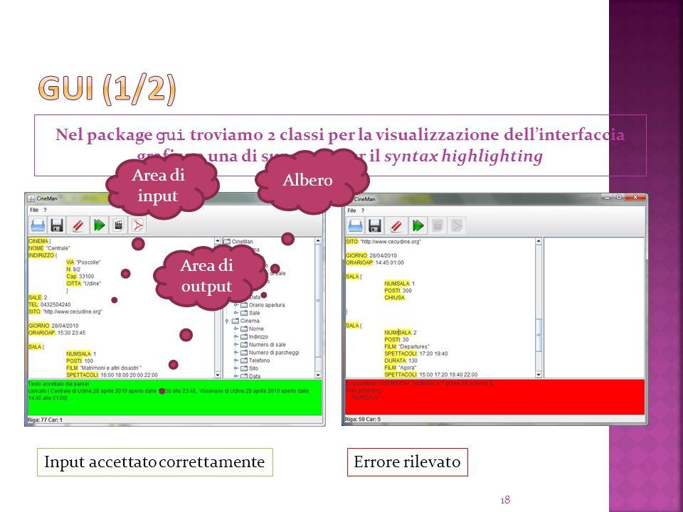 GUI (1/2) Nel package gui troviamo 2 classi per la visualizzazione dell'interfaccia grafica e una di supporto per il syntax highlighting.