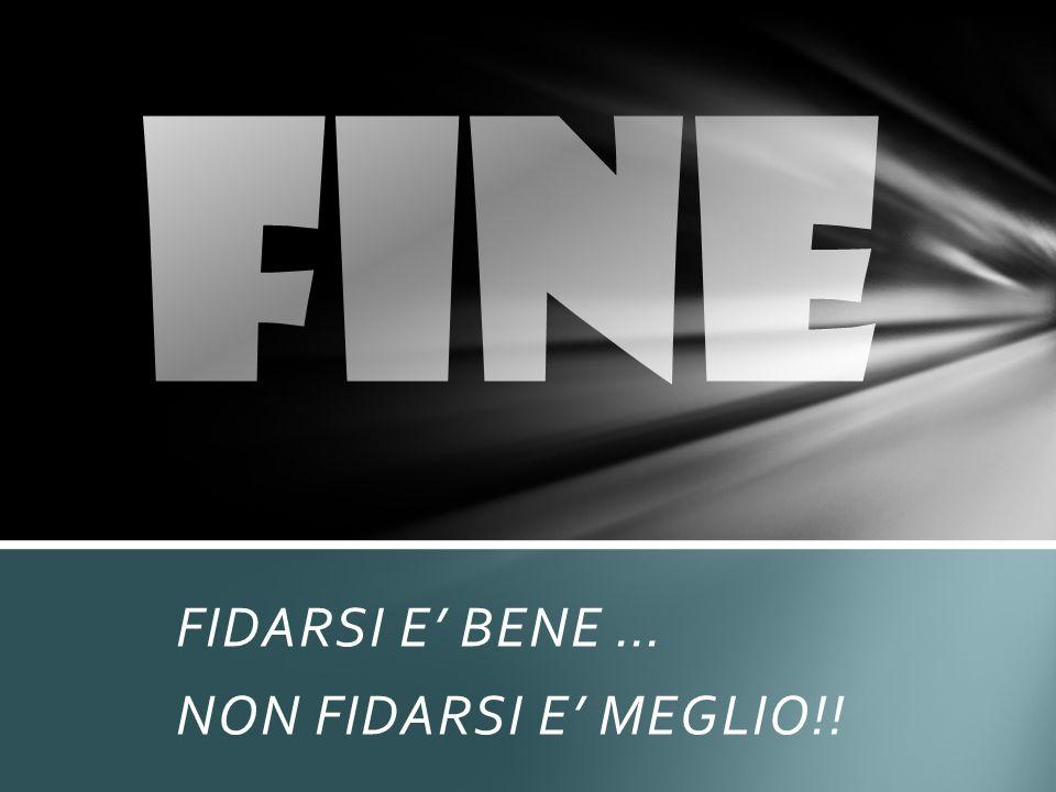 FIDARSI E' BENE … NON FIDARSI E' MEGLIO!!