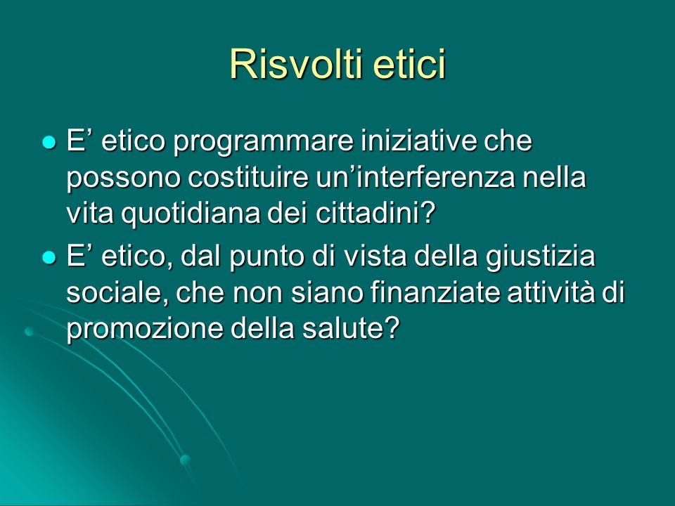 Risvolti etici E' etico programmare iniziative che possono costituire un'interferenza nella vita quotidiana dei cittadini