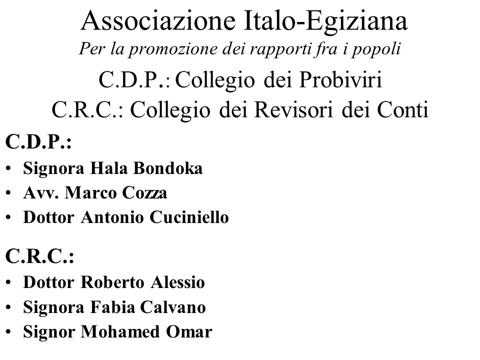 Associazione Italo-Egiziana Per la promozione dei rapporti fra i popoli C.D.P.: Collegio dei Probiviri C.R.C.: Collegio dei Revisori dei Conti