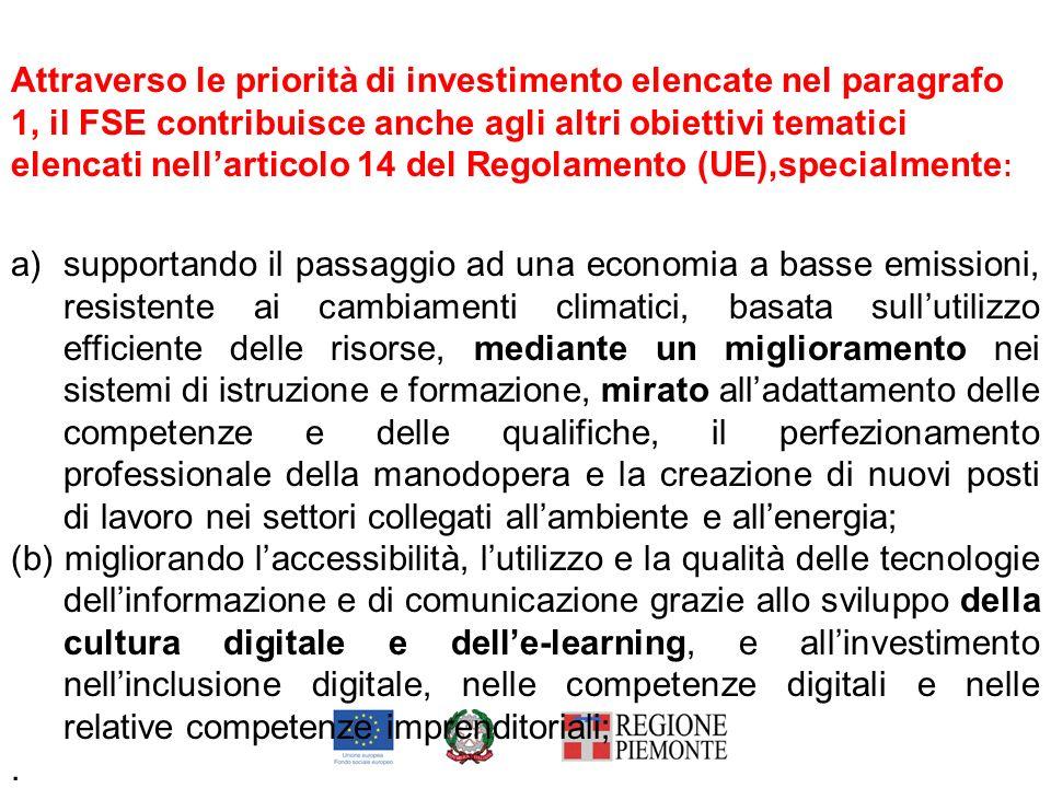 Attraverso le priorità di investimento elencate nel paragrafo 1, il FSE contribuisce anche agli altri obiettivi tematici elencati nell'articolo 14 del Regolamento (UE),specialmente: