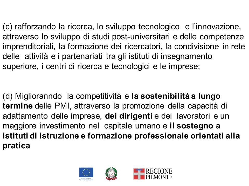 (c) rafforzando la ricerca, lo sviluppo tecnologico e l'innovazione, attraverso lo sviluppo di studi post-universitari e delle competenze imprenditoriali, la formazione dei ricercatori, la condivisione in rete delle attività e i partenariati tra gli istituti di insegnamento superiore, i centri di ricerca e tecnologici e le imprese;