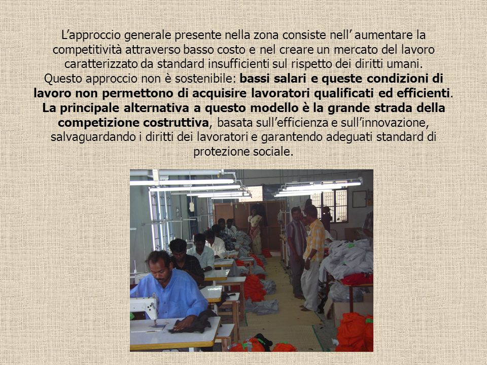 L'approccio generale presente nella zona consiste nell' aumentare la competitività attraverso basso costo e nel creare un mercato del lavoro caratterizzato da standard insufficienti sul rispetto dei diritti umani.