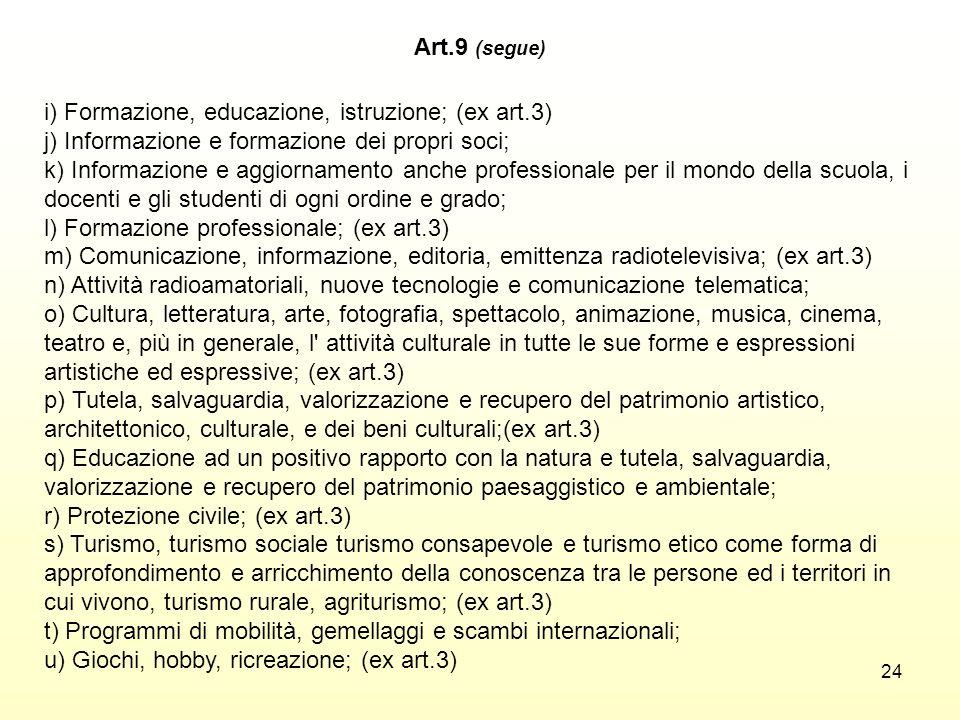 Art.9 (segue) i) Formazione, educazione, istruzione; (ex art.3) j) Informazione e formazione dei propri soci;