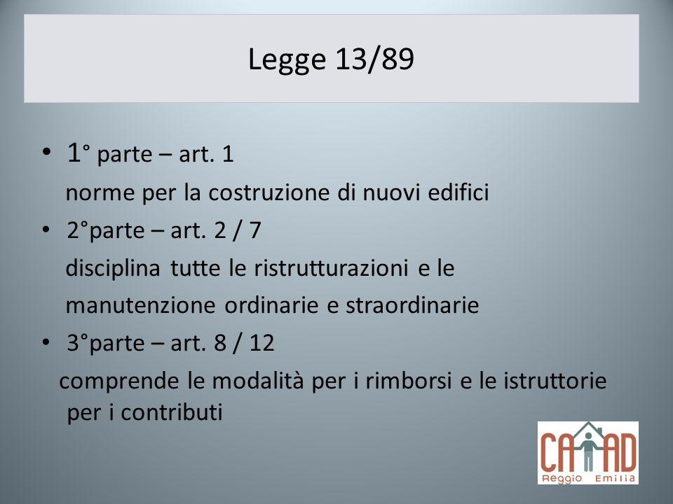 Legge 13/89 1° parte – art. 1. norme per la costruzione di nuovi edifici. 2°parte – art. 2 / 7. disciplina tutte le ristrutturazioni e le.