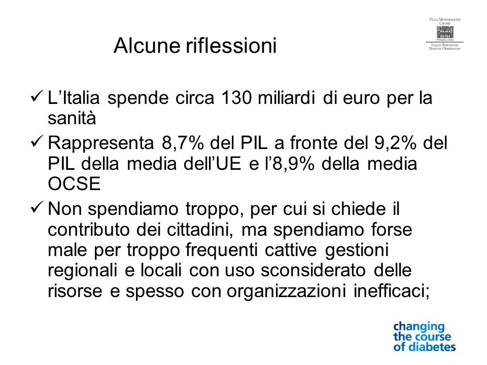 Alcune riflessioni L'Italia spende circa 130 miliardi di euro per la sanità.