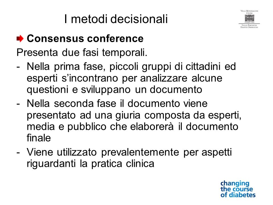 I metodi decisionali Consensus conference Presenta due fasi temporali.