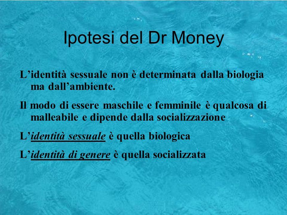 Ipotesi del Dr MoneyL'identità sessuale non è determinata dalla biologia ma dall'ambiente.