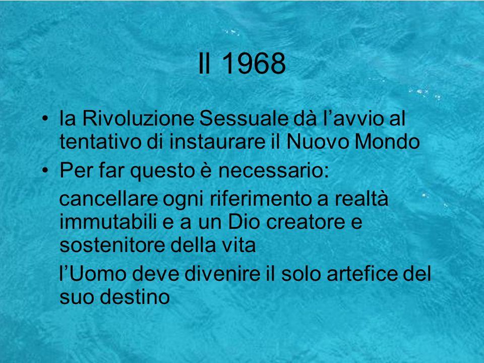 Il 1968la Rivoluzione Sessuale dà l'avvio al tentativo di instaurare il Nuovo Mondo. Per far questo è necessario:
