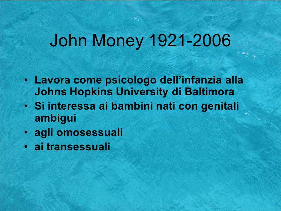 John Money 1921-2006Lavora come psicologo dell'infanzia alla Johns Hopkins University di Baltimora.