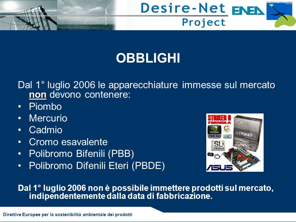 OBBLIGHI Dal 1° luglio 2006 le apparecchiature immesse sul mercato non devono contenere: Piombo. Mercurio.