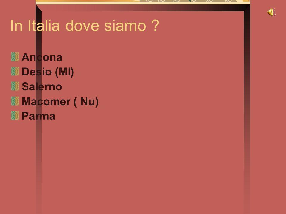 In Italia dove siamo Ancona Desio (MI) Salerno Macomer ( Nu) Parma