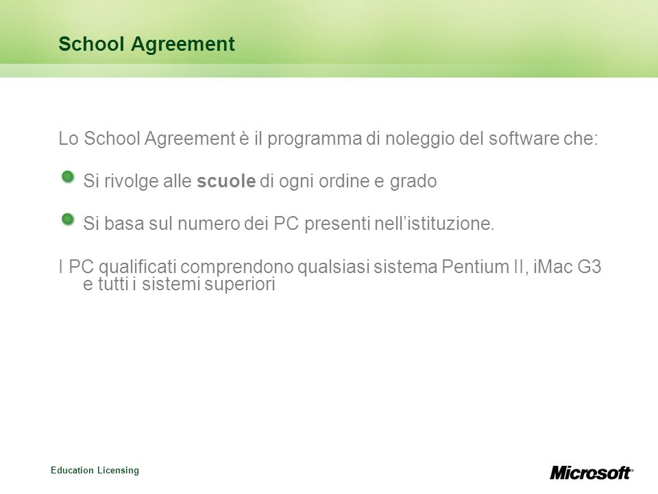 School Agreement Lo School Agreement è il programma di noleggio del software che: Si rivolge alle scuole di ogni ordine e grado.