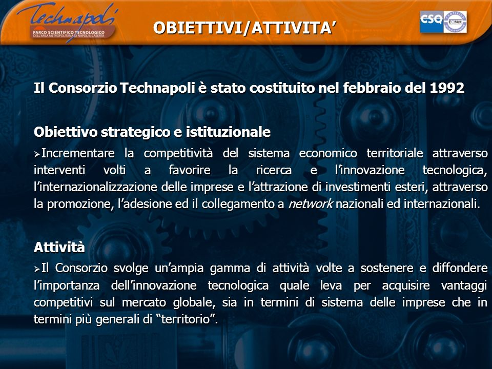 OBIETTIVI/ATTIVITA'Il Consorzio Technapoli è stato costituito nel febbraio del 1992. Obiettivo strategico e istituzionale.
