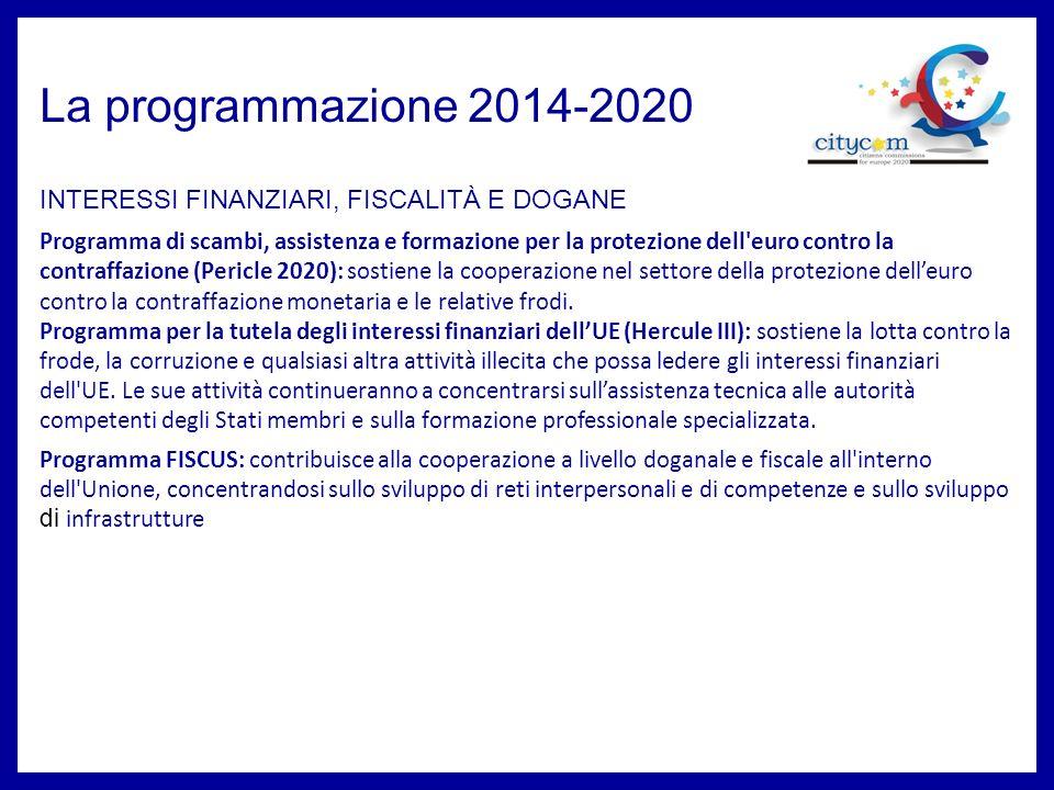 La programmazione 2014-2020 INTERESSI FINANZIARI, FISCALITÀ E DOGANE