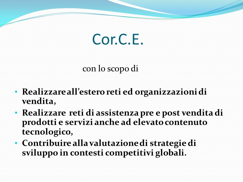 Cor.C.E.con lo scopo di. Realizzare all'estero reti ed organizzazioni di vendita,