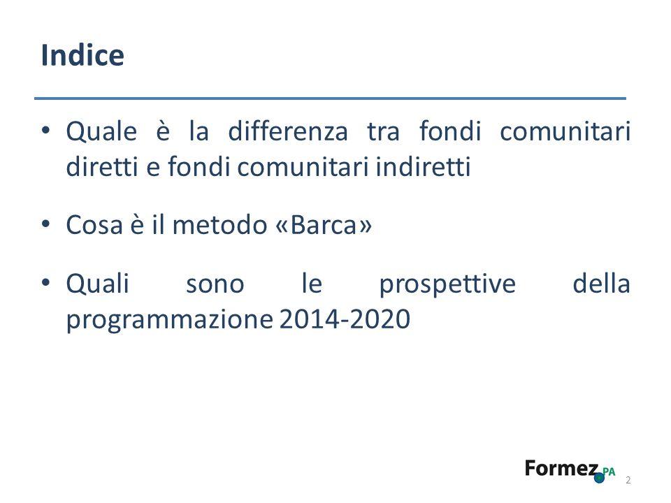 Indice Quale è la differenza tra fondi comunitari diretti e fondi comunitari indiretti. Cosa è il metodo «Barca»