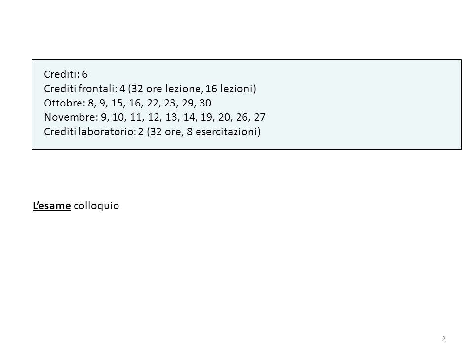 Crediti: 6 Crediti frontali: 4 (32 ore lezione, 16 lezioni) Ottobre: 8, 9, 15, 16, 22, 23, 29, 30.