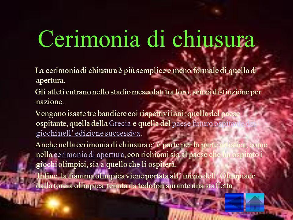 Cerimonia di chiusura La cerimonia di chiusura è più semplice e meno formale di quella di apertura.