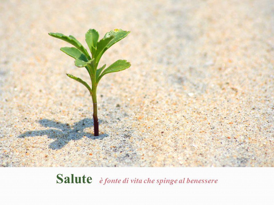 Salute è fonte di vita che spinge al benessere