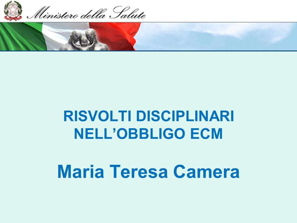 RISVOLTI DISCIPLINARI NELL'OBBLIGO ECM Maria Teresa Camera