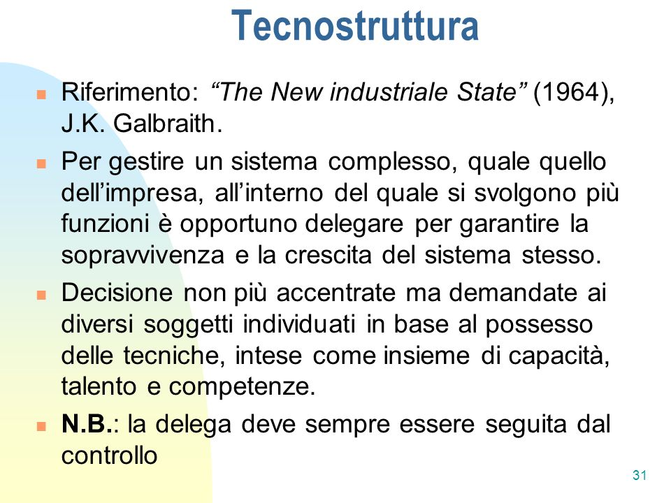 Tecnostruttura Riferimento: The New industriale State (1964), J.K. Galbraith.