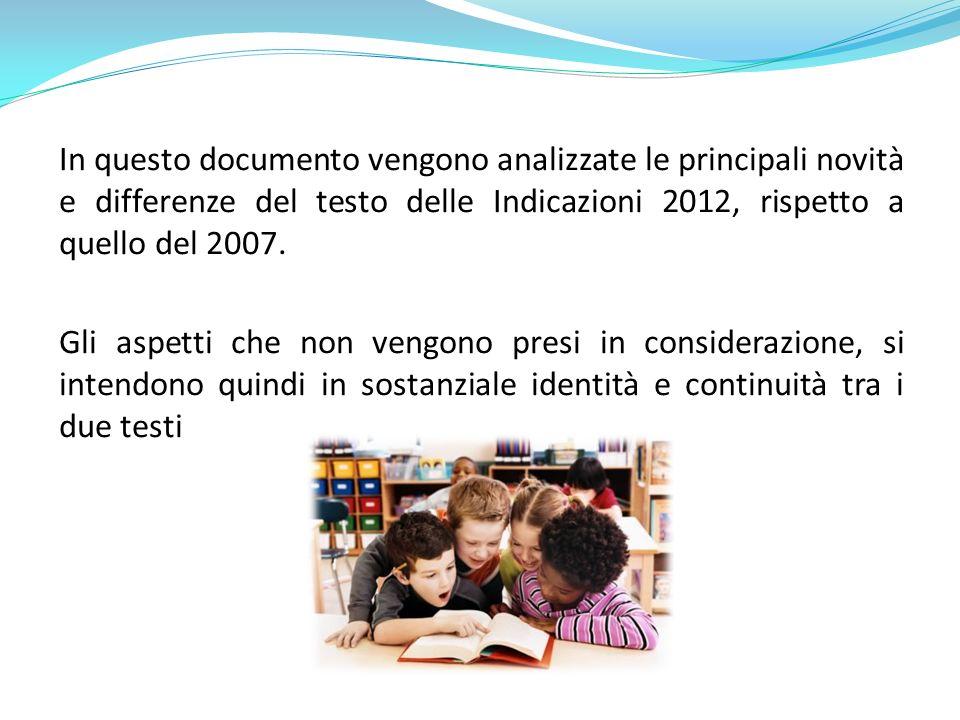 In questo documento vengono analizzate le principali novità e differenze del testo delle Indicazioni 2012, rispetto a quello del 2007.