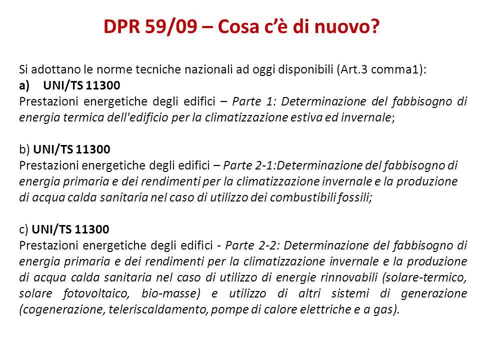 DPR 59/09 – Cosa c'è di nuovo Si adottano le norme tecniche nazionali ad oggi disponibili (Art.3 comma1):
