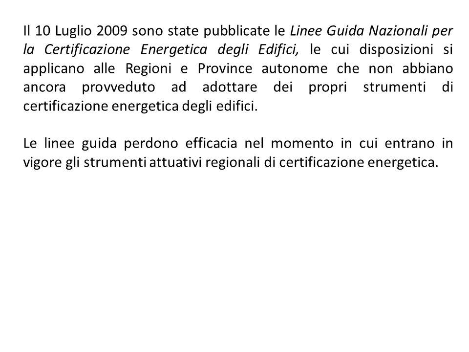 Il 10 Luglio 2009 sono state pubblicate le Linee Guida Nazionali per la Certificazione Energetica degli Edifici, le cui disposizioni si applicano alle Regioni e Province autonome che non abbiano ancora provveduto ad adottare dei propri strumenti di certificazione energetica degli edifici.