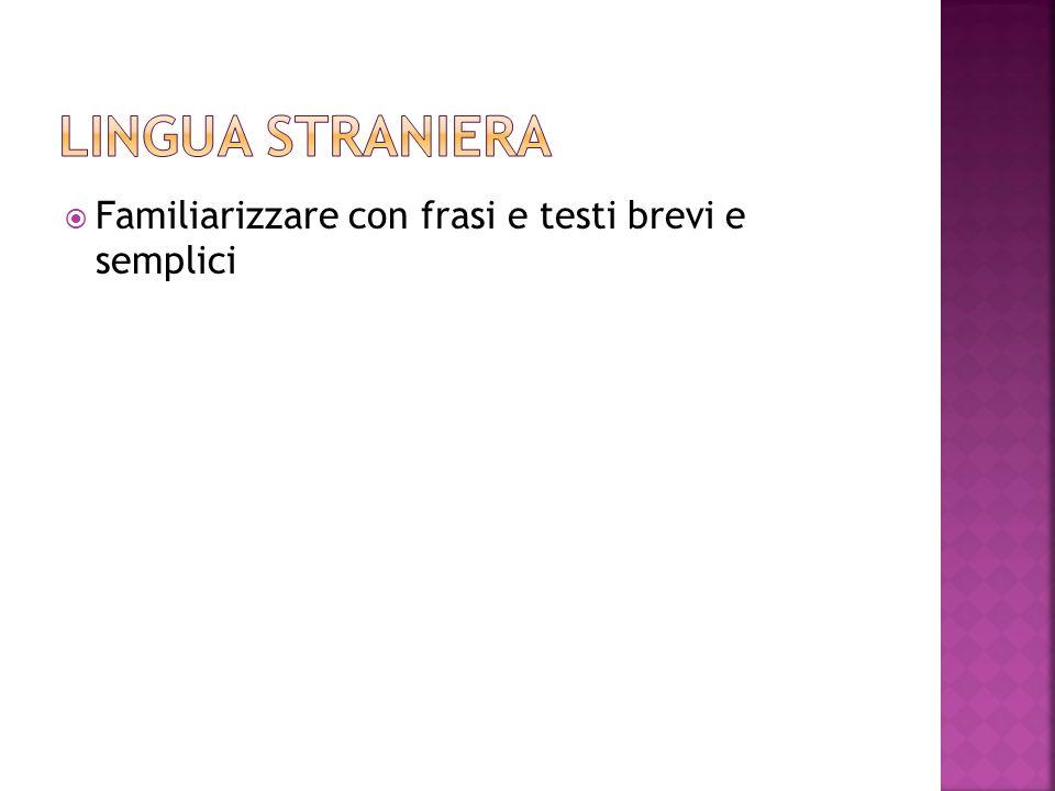 Lingua straniera Familiarizzare con frasi e testi brevi e semplici