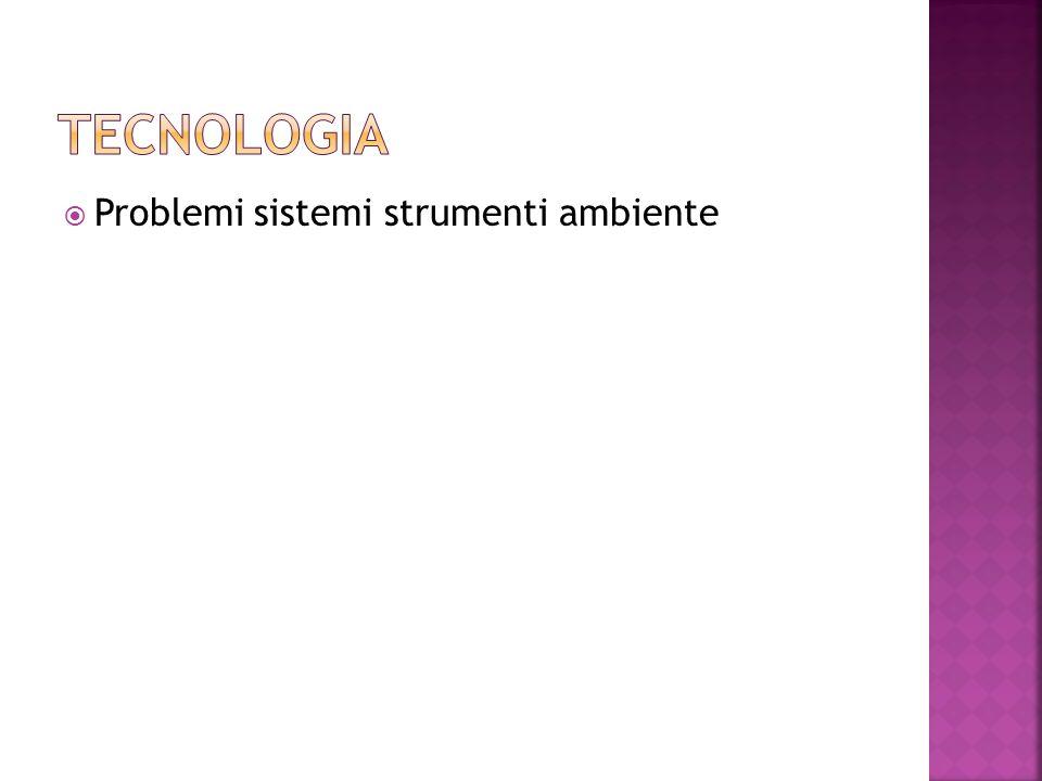 TECNOLOGIA Problemi sistemi strumenti ambiente