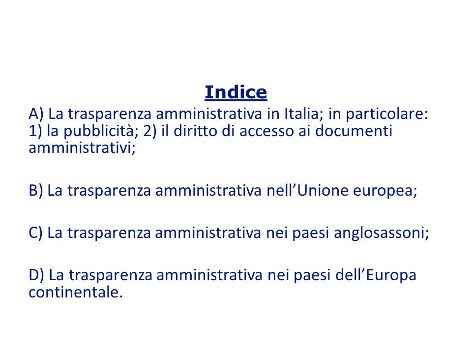 Indice A) La trasparenza amministrativa in Italia; in particolare: 1) la pubblicità; 2) il diritto di accesso ai documenti amministrativi;